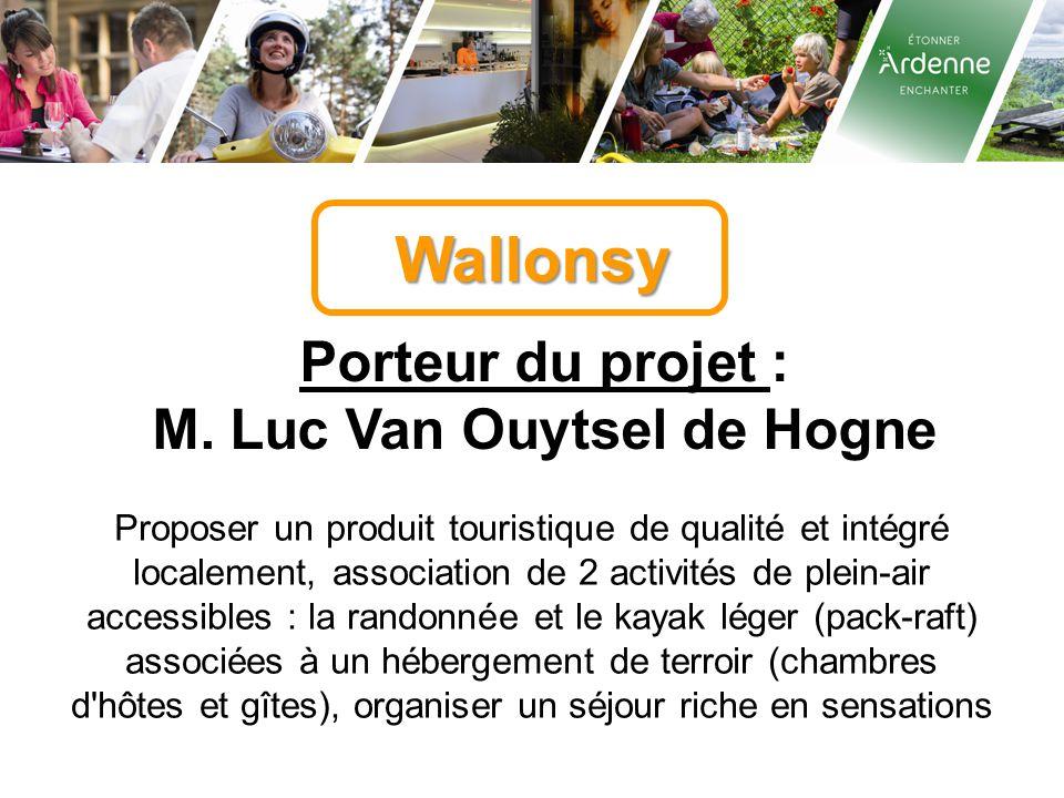 Wallonsy Porteur du projet : M. Luc Van Ouytsel de Hogne Proposer un produit touristique de qualité et intégré localement, association de 2 activités