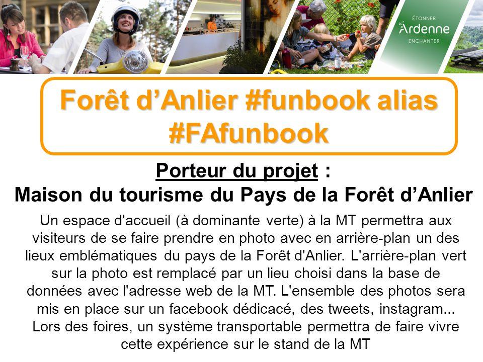 Forêt d'Anlier #funbook alias #FAfunbook Porteur du projet : Maison du tourisme du Pays de la Forêt d'Anlier Un espace d accueil (à dominante verte) à la MT permettra aux visiteurs de se faire prendre en photo avec en arrière-plan un des lieux emblématiques du pays de la Forêt d Anlier.