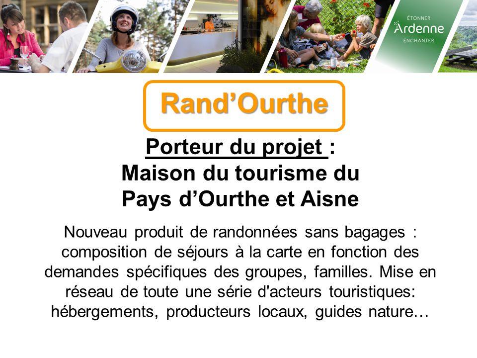 Rand'Ourthe Porteur du projet : Maison du tourisme du Pays d'Ourthe et Aisne Nouveau produit de randonnées sans bagages : composition de séjours à la carte en fonction des demandes spécifiques des groupes, familles.