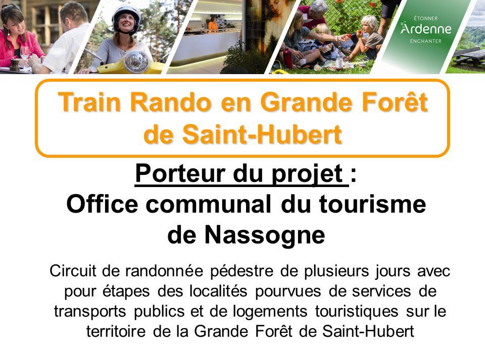 Train Rando en Grande Forêt de Saint-Hubert Porteur du projet : Office communal du tourisme de Nassogne Circuit de randonnée pédestre de plusieurs jou