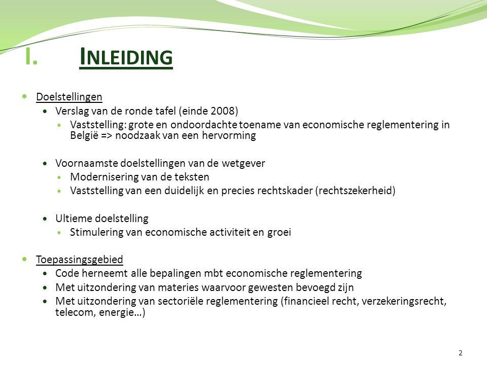 I.I NLEIDING 2 Doelstellingen Verslag van de ronde tafel (einde 2008) Vaststelling: grote en ondoordachte toename van economische reglementering in Be