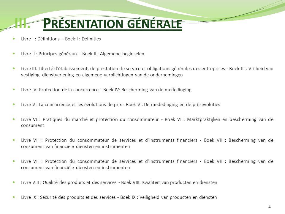 III.P RÉSENTATION GÉNÉRALE 4 Livre I : Définitions – Boek I : Definities Livre II : Principes généraux - Boek II : Algemene beginselen Livre III: Libe