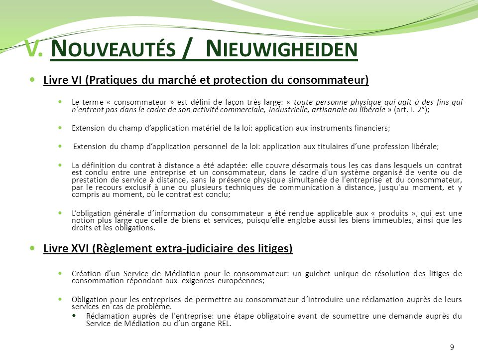 V. N OUVEAUTÉS / N IEUWIGHEIDEN Livre VI (Pratiques du marché et protection du consommateur) Le terme « consommateur » est défini de façon très large: