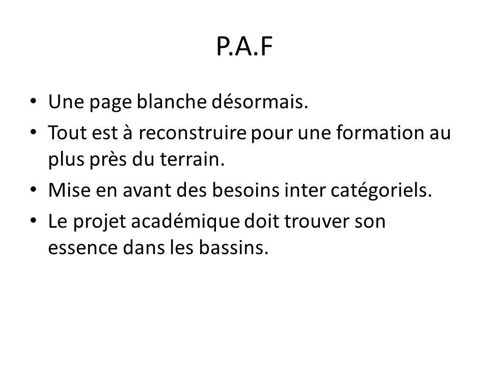 P.A.F Une page blanche désormais. Tout est à reconstruire pour une formation au plus près du terrain. Mise en avant des besoins inter catégoriels. Le