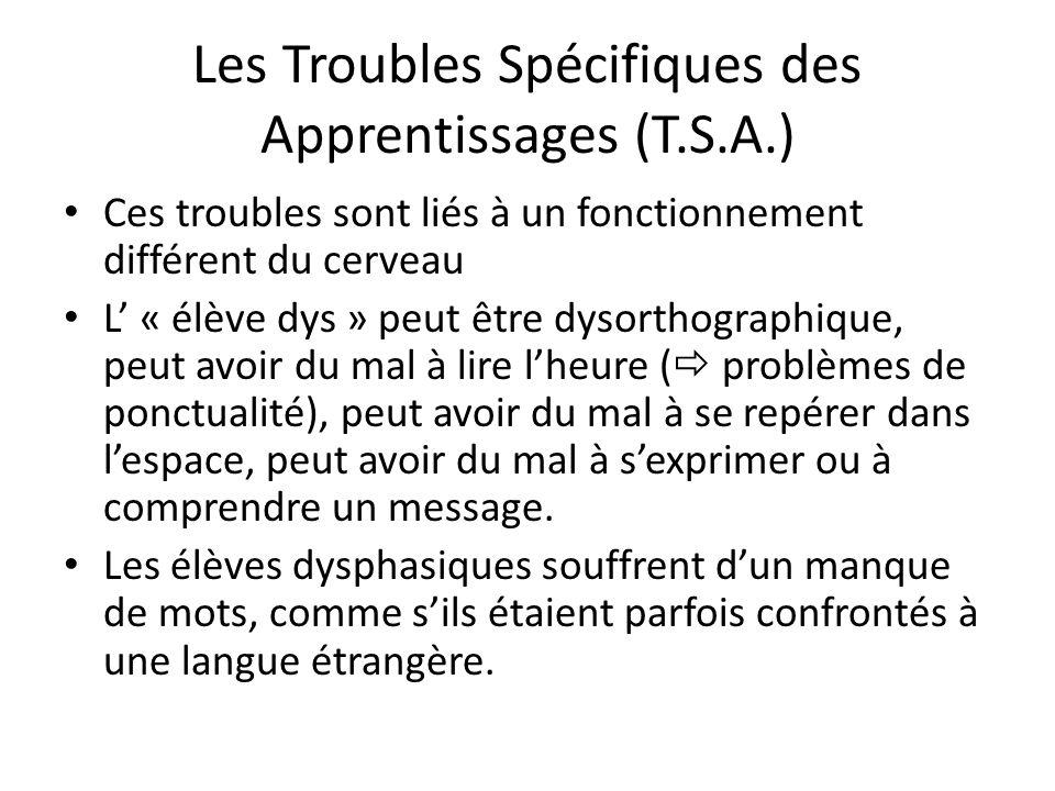 Les Troubles Spécifiques des Apprentissages (T.S.A.) Ces troubles sont liés à un fonctionnement différent du cerveau L' « élève dys » peut être dysort