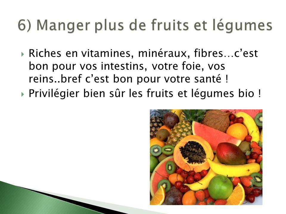  Riches en vitamines, minéraux, fibres…c'est bon pour vos intestins, votre foie, vos reins..bref c'est bon pour votre santé !  Privilégier bien sûr