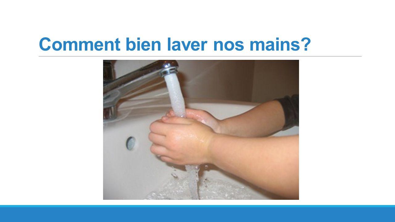 Comment bien laver nos mains?