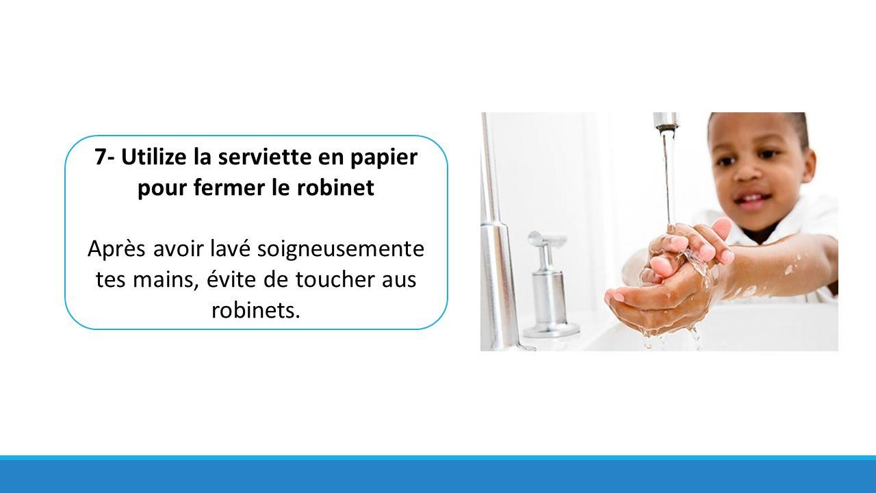 7- Utilize la serviette en papier pour fermer le robinet Après avoir lavé soigneusemente tes mains, évite de toucher aus robinets.