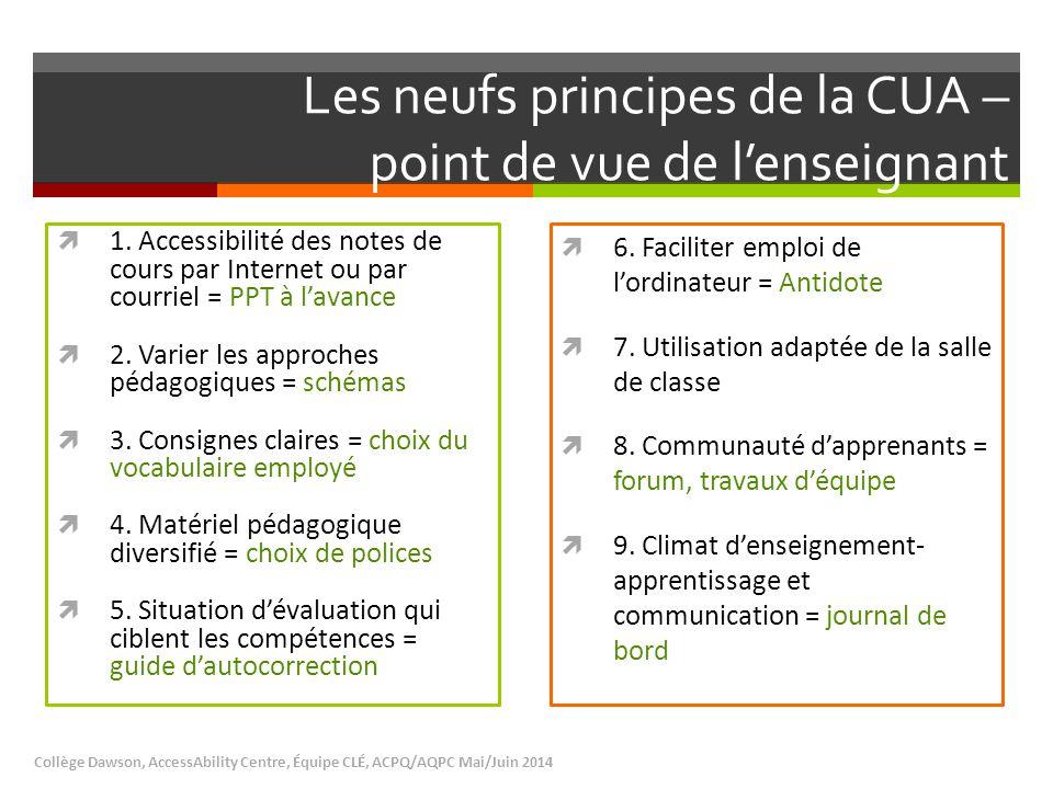 Les neufs principes de la CUA – point de vue de l'enseignant  1. Accessibilité des notes de cours par Internet ou par courriel = PPT à l'avance  2.
