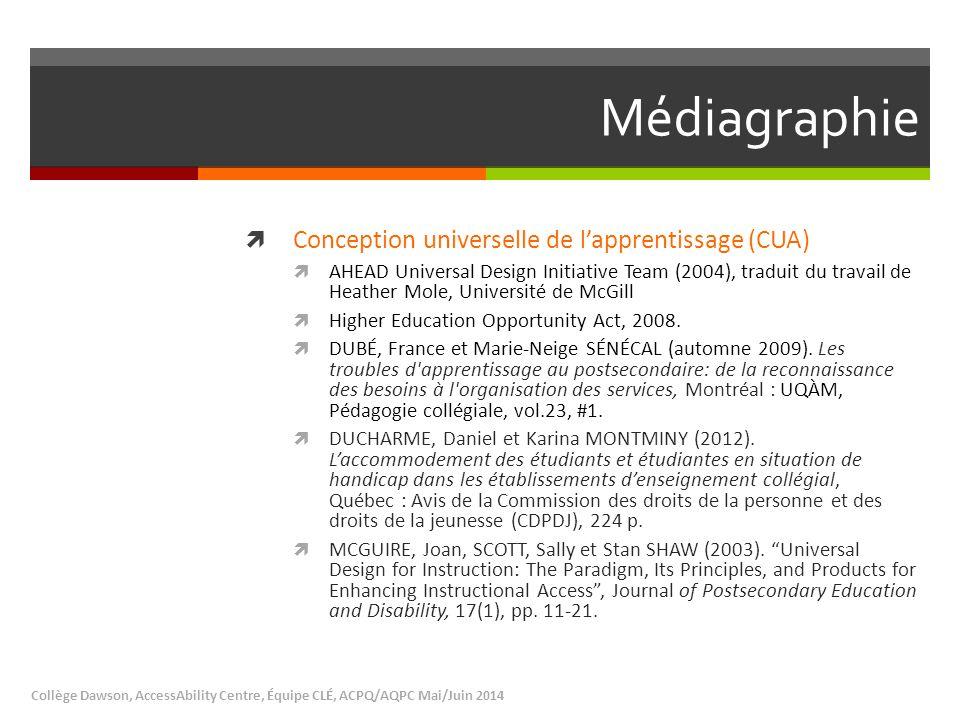 Médiagraphie  Conception universelle de l'apprentissage (CUA)  AHEAD Universal Design Initiative Team (2004), traduit du travail de Heather Mole, Université de McGill  Higher Education Opportunity Act, 2008.