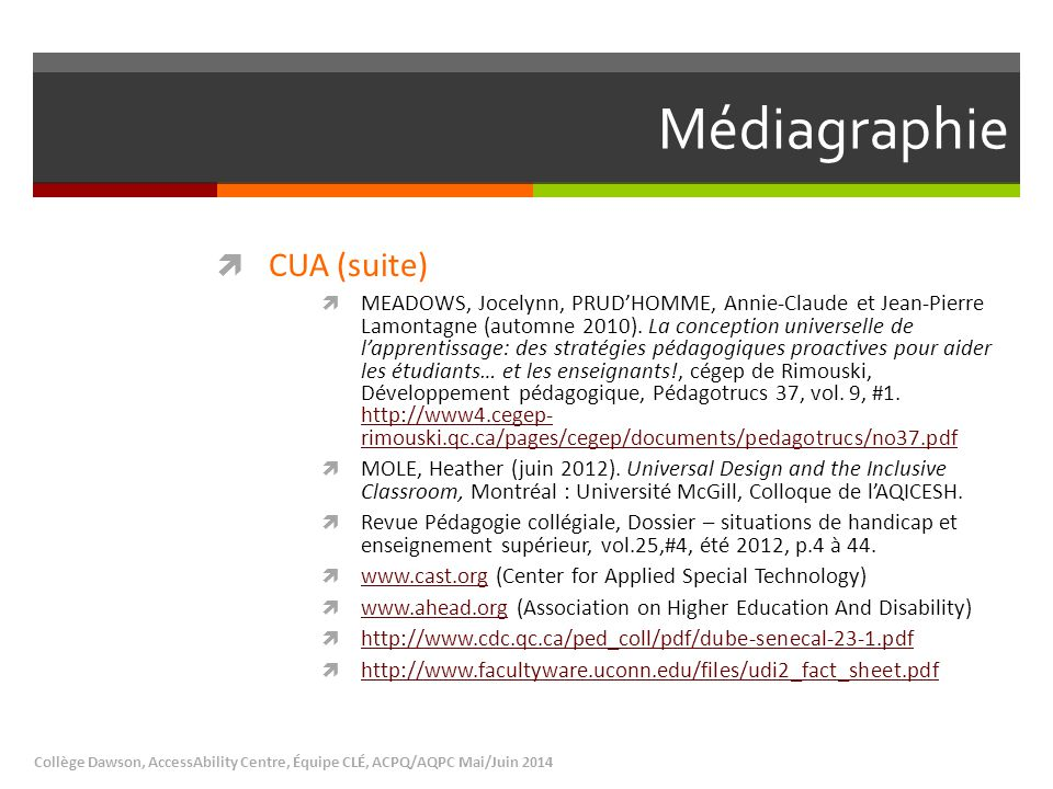 Médiagraphie  CUA (suite)  MEADOWS, Jocelynn, PRUD'HOMME, Annie-Claude et Jean-Pierre Lamontagne (automne 2010). La conception universelle de l'appr