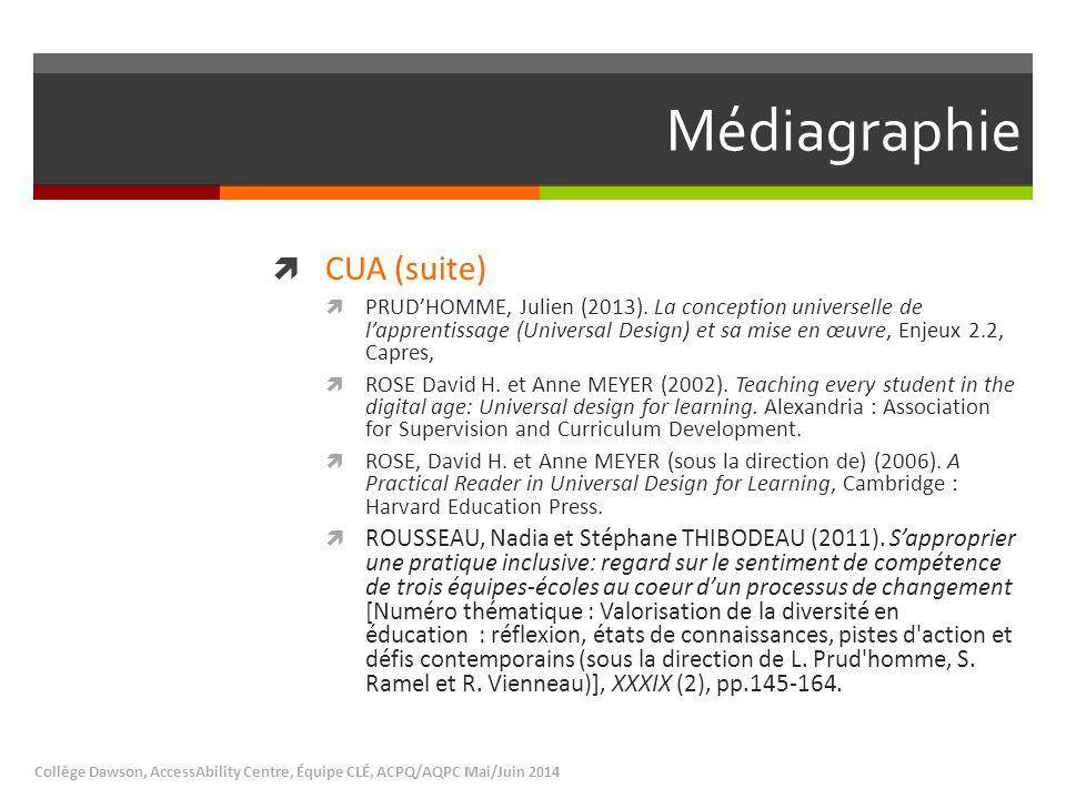 Médiagraphie  CUA (suite)  PRUD'HOMME, Julien (2013). La conception universelle de l'apprentissage (Universal Design) et sa mise en œuvre, Enjeux 2.