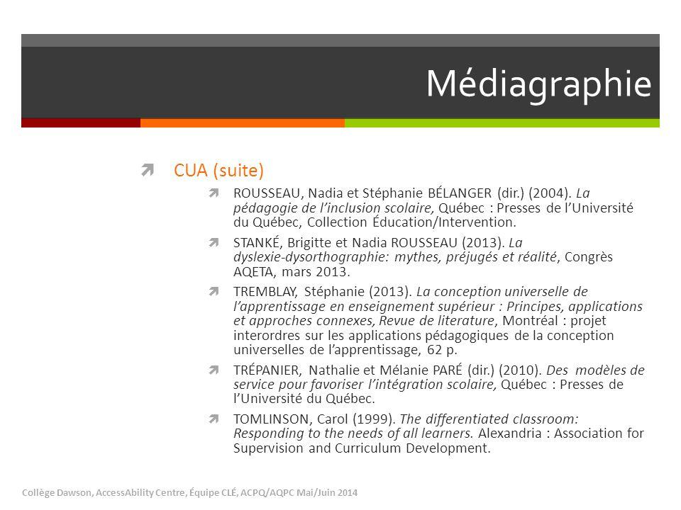 Médiagraphie  CUA (suite)  ROUSSEAU, Nadia et Stéphanie BÉLANGER (dir.) (2004). La pédagogie de l'inclusion scolaire, Québec : Presses de l'Universi