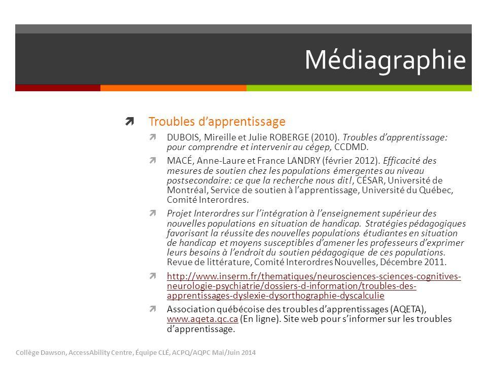 Médiagraphie  Troubles d'apprentissage  DUBOIS, Mireille et Julie ROBERGE (2010). Troubles d'apprentissage: pour comprendre et intervenir au cégep,
