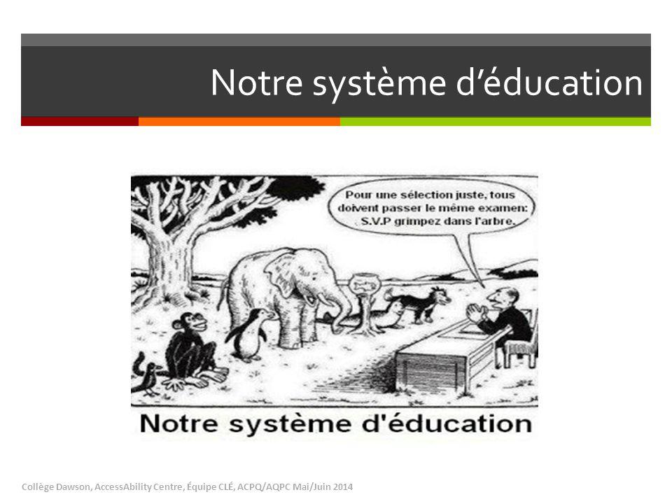 Notre système d'éducation Collège Dawson, AccessAbility Centre, Équipe CLÉ, ACPQ/AQPC Mai/Juin 2014