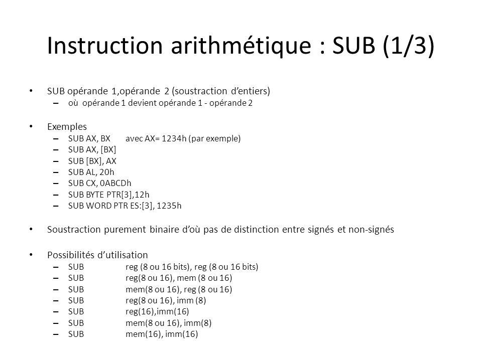 Instruction arithmétique : SUB (1/3) SUB opérande 1,opérande 2 (soustraction d'entiers) – où opérande 1 devient opérande 1 - opérande 2 Exemples – SUB