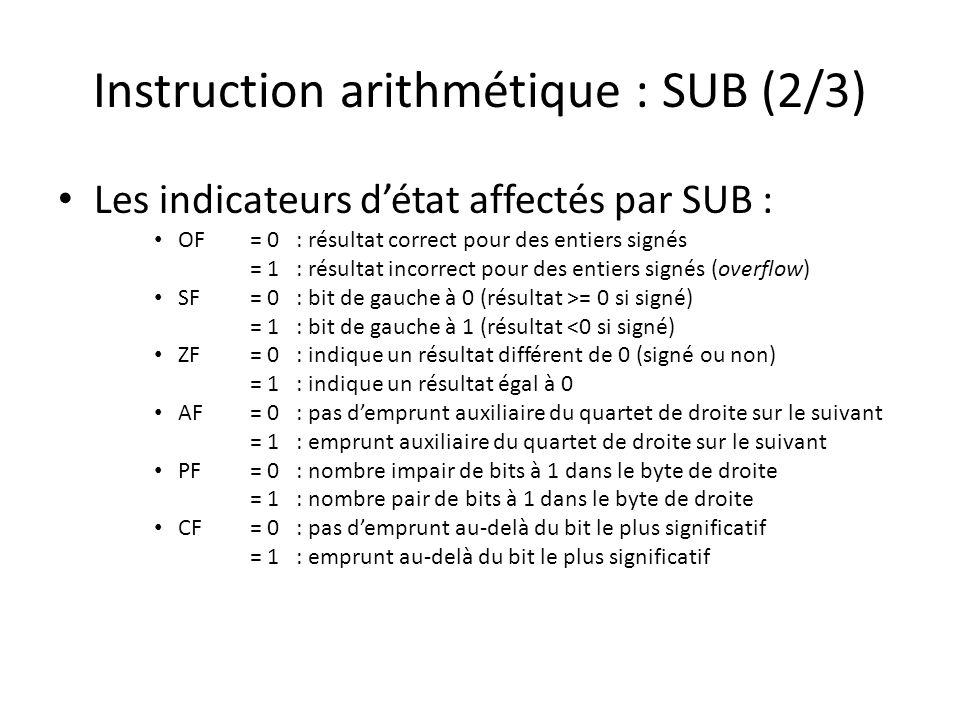 Instruction arithmétique : SUB (2/3) Les indicateurs d'état affectés par SUB : OF = 0 : résultat correct pour des entiers signés = 1 : résultat incorr