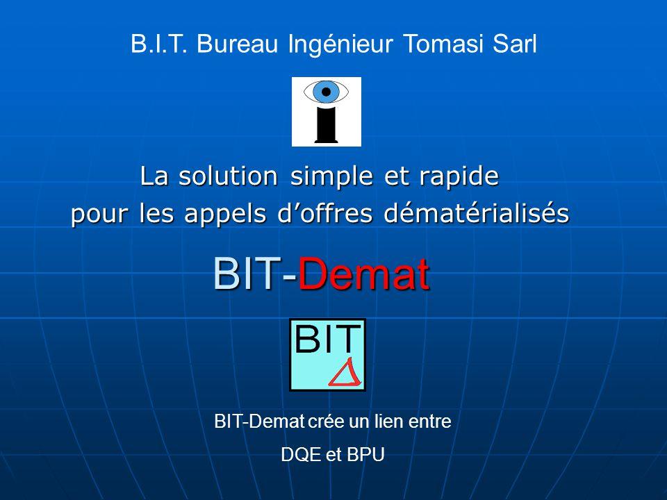 BIT-Demat La solution simple et rapide pour les appels d'offres dématérialisés BIT-Demat crée un lien entre DQE et BPU B.I.T. Bureau Ingénieur Tomasi