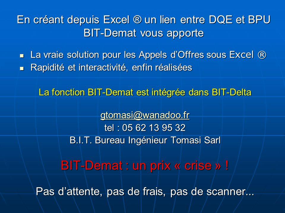 En créant depuis Excel ® un lien entre DQE et BPU BIT-Demat vous apporte La vraie solution pour les Appels d'Offres sous Excel ® La vraie solution pou