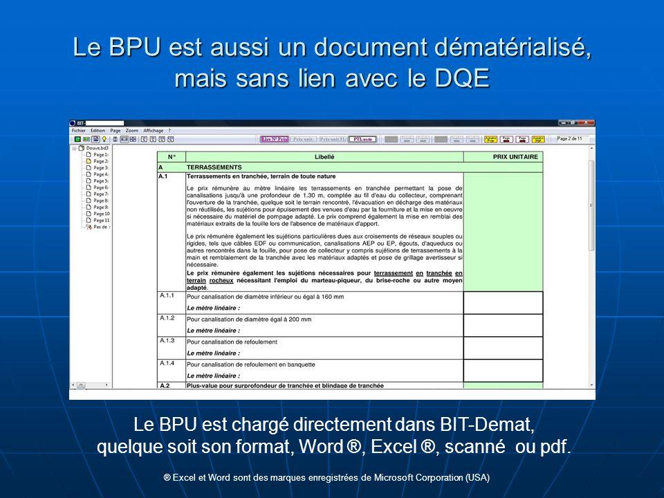 Le BPU est aussi un document dématérialisé, mais sans lien avec le DQE Le BPU est chargé directement dans BIT-Demat, quelque soit son format, Word ®,