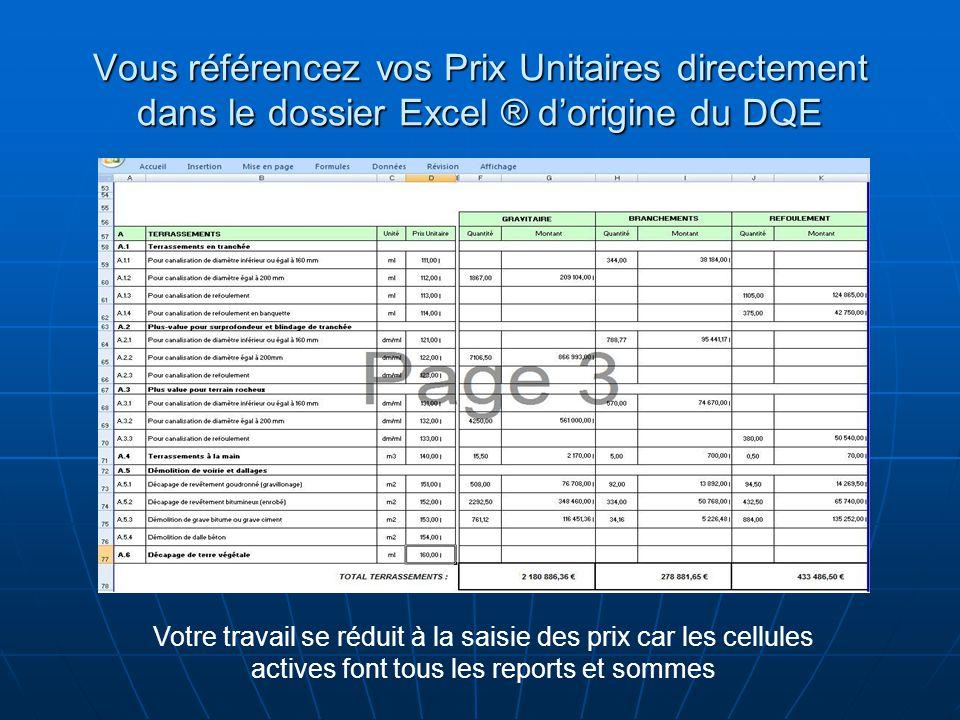 Vous référencez vos Prix Unitaires directement dans le dossier Excel ® d'origine du DQE Votre travail se réduit à la saisie des prix car les cellules