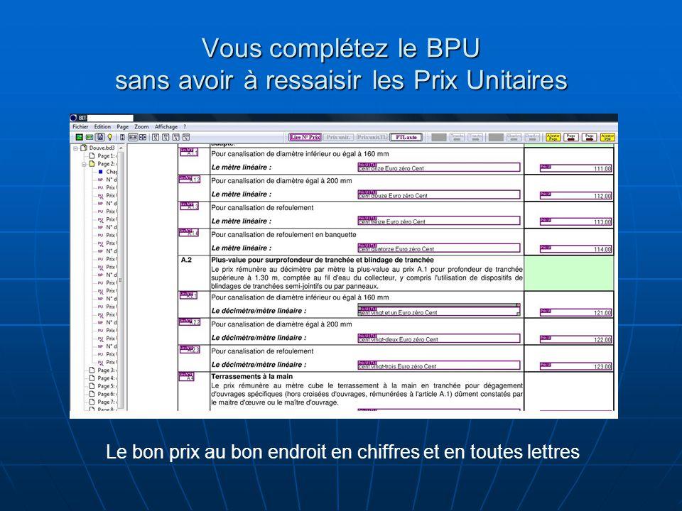 Vous complétez le BPU sans avoir à ressaisir les Prix Unitaires Le bon prix au bon endroit en chiffres et en toutes lettres