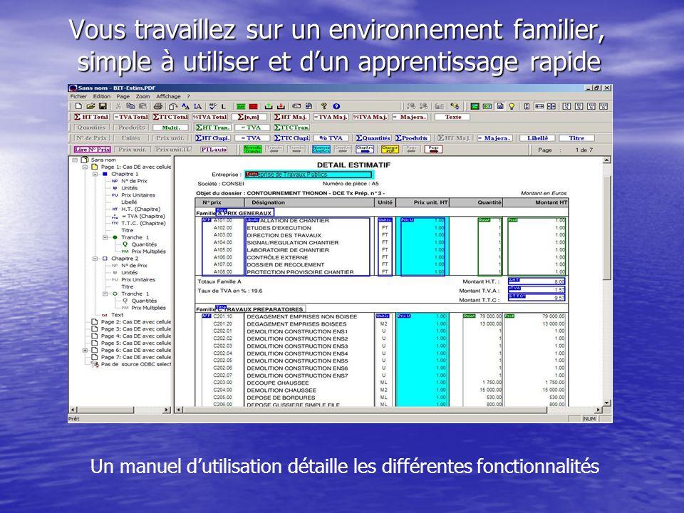 Vous travaillez sur un environnement familier, simple à utiliser et d'un apprentissage rapide Un manuel d'utilisation détaille les différentes fonctionnalités