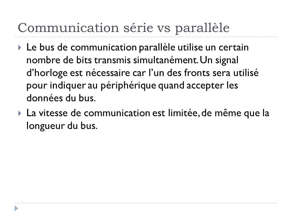 Communication série vs parallèle  Le bus de communication parallèle utilise un certain nombre de bits transmis simultanément.
