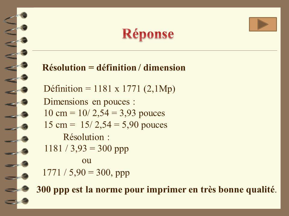 Résolution = définition / dimension Définition = 1181 x 1771 (2,1Mp) Dimensions en pouces : 10 cm = 10/ 2,54 = 3,93 pouces 15 cm = 15/ 2,54 = 5,90 pou