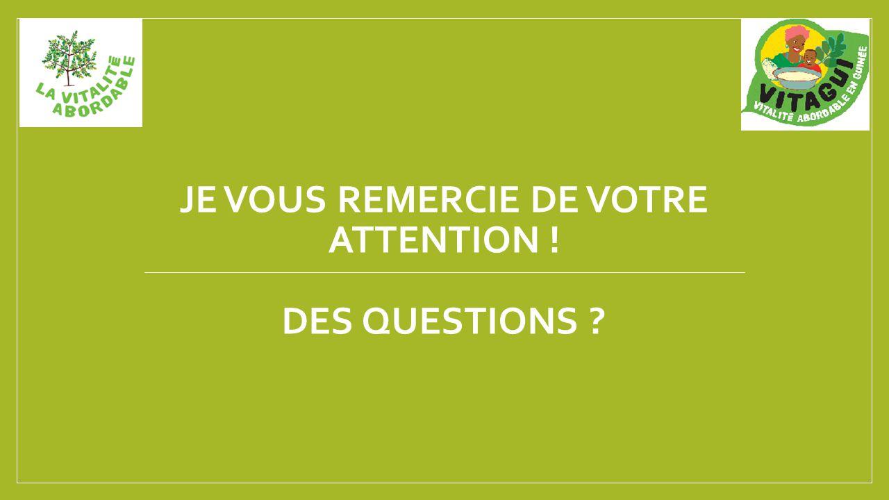 JE VOUS REMERCIE DE VOTRE ATTENTION ! DES QUESTIONS ?