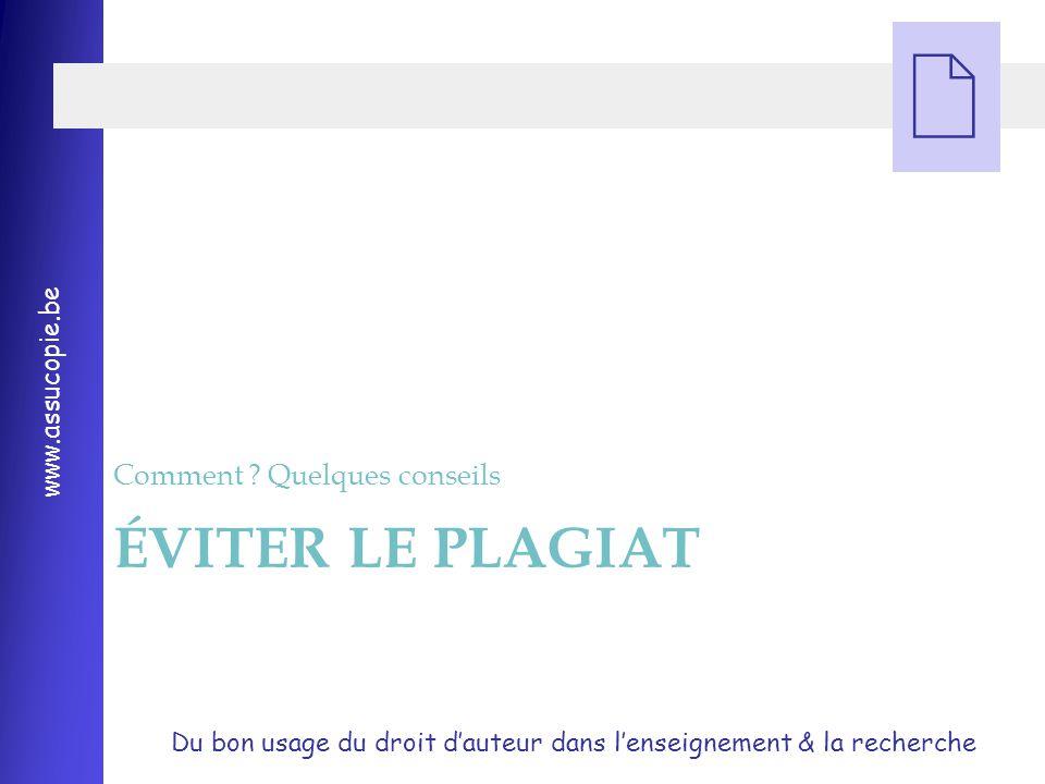 Du bon usage du droit d'auteur dans l'enseignement & la recherche www.assucopie.be  ÉVITER LE PLAGIAT Comment .