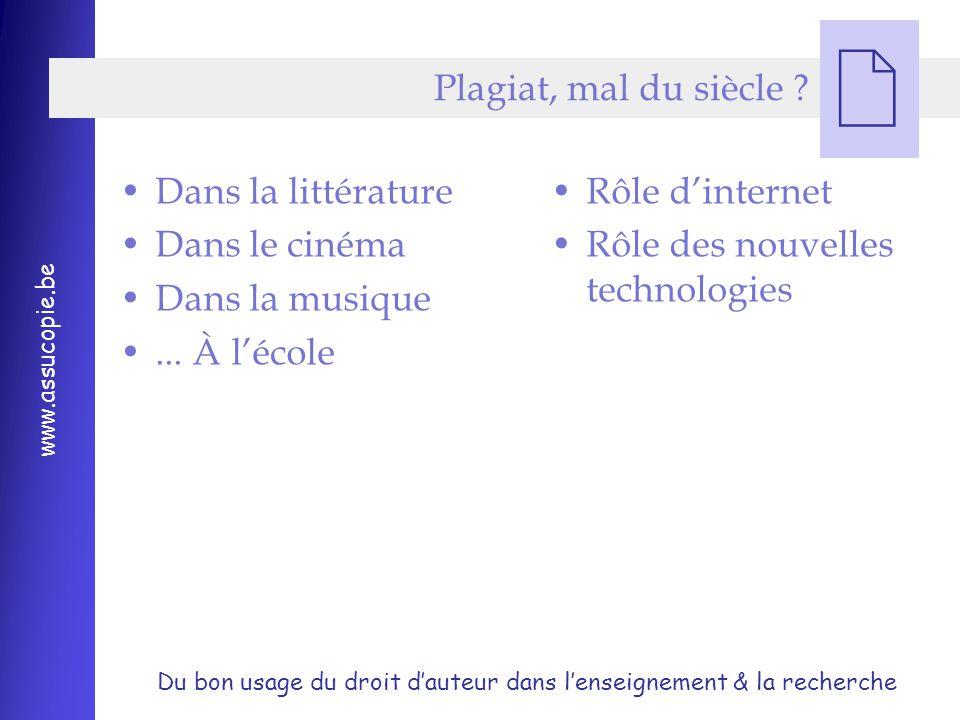 Du bon usage du droit d'auteur dans l'enseignement & la recherche www.assucopie.be  Plagiat, mal du siècle .