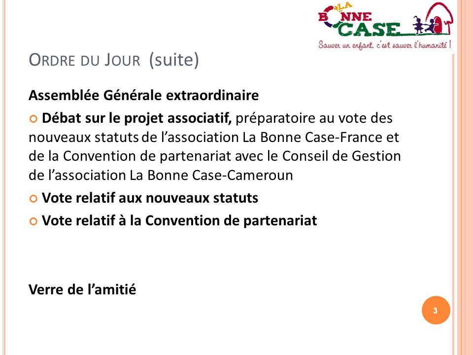 3 O RDRE DU J OUR (suite) Assemblée Générale extraordinaire Débat sur le projet associatif, préparatoire au vote des nouveaux statuts de l'association