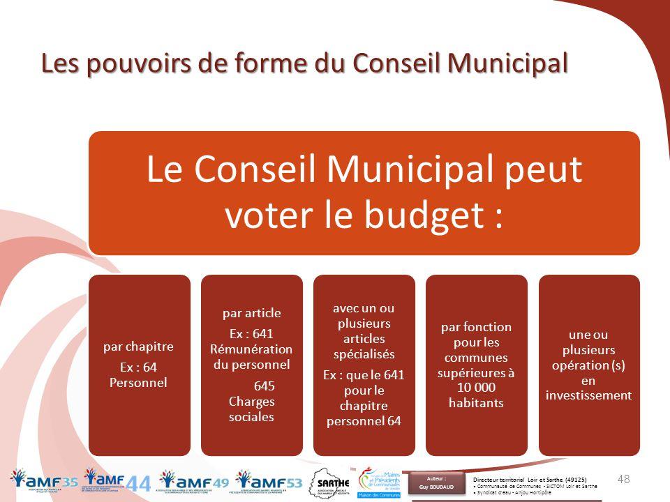 Les pouvoirs de forme du Conseil Municipal 48 Le Conseil Municipal peut voter le budget : par chapitre Ex : 64 Personnel par article Ex : 641 Rémunéra