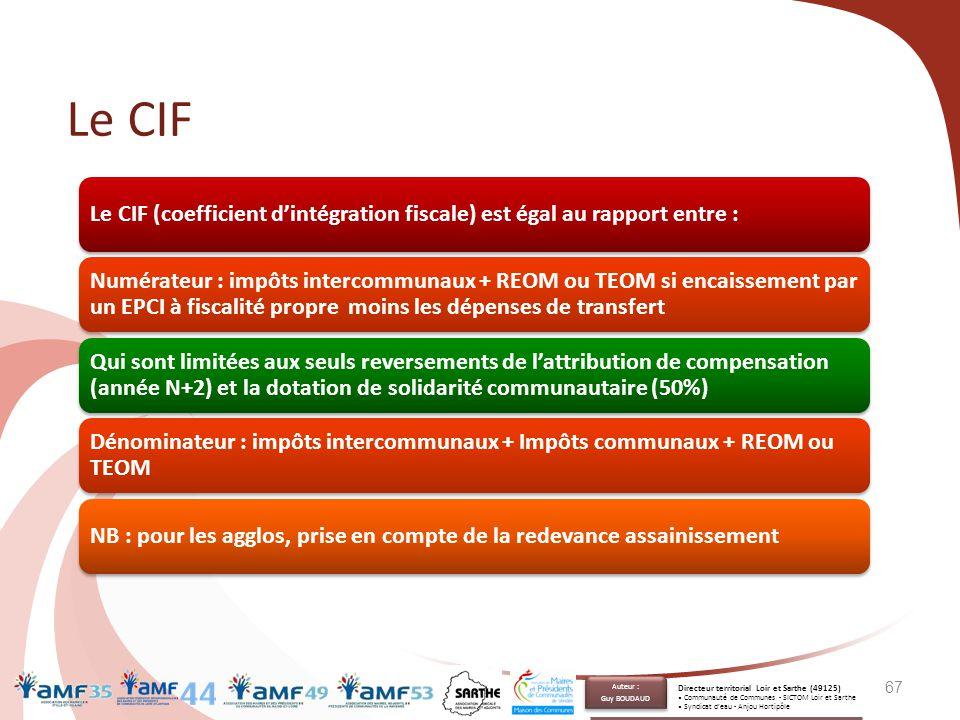 Le CIF Le CIF (coefficient d'intégration fiscale) est égal au rapport entre : Numérateur : impôts intercommunaux + REOM ou TEOM si encaissement par un