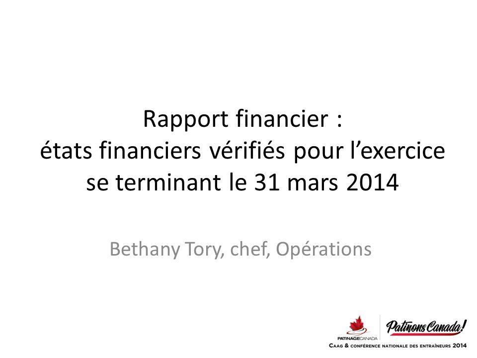 Rapport financier : états financiers vérifiés pour l'exercice se terminant le 31 mars 2014 Bethany Tory, chef, Opérations