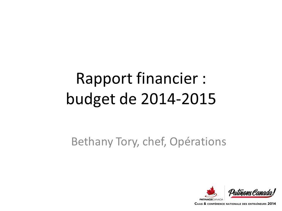 Rapport financier : budget de 2014-2015 Bethany Tory, chef, Opérations