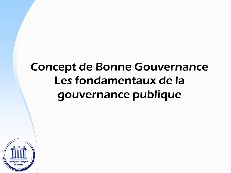 Concept de Bonne Gouvernance Les fondamentaux de la gouvernance publique