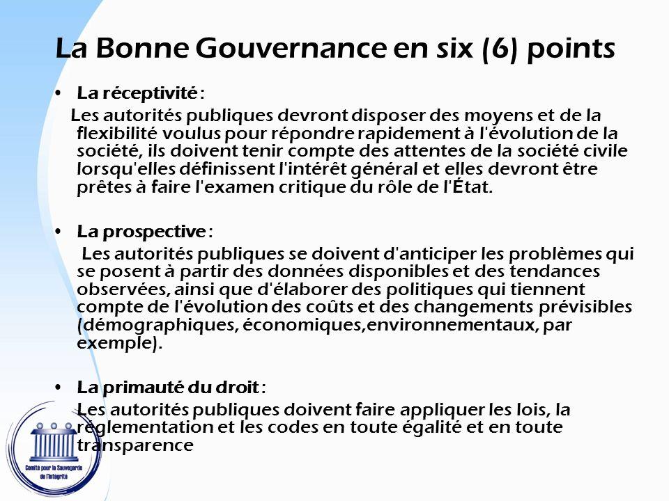 La Bonne Gouvernance en six (6) points La réceptivité : Les autorités publiques devront disposer des moyens et de la flexibilité voulus pour répondre