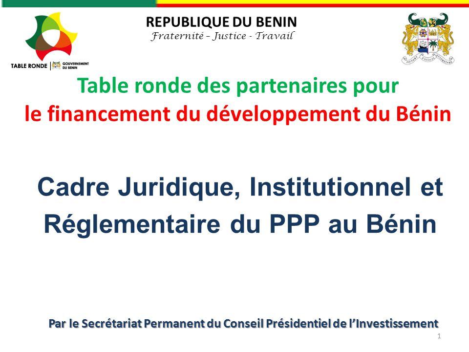 Table ronde des partenaires pour le financement du développement du Bénin REPUBLIQUE DU BENIN Fraternité – Justice - Travail Cadre Juridique, Institut