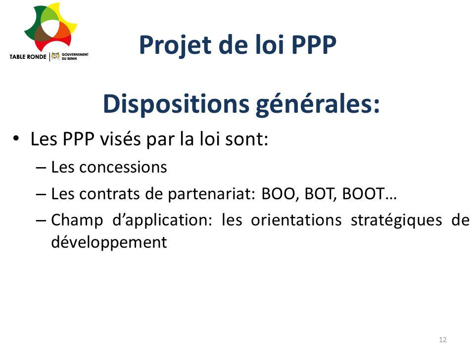 Projet de loi PPP Dispositions générales: Les PPP visés par la loi sont: – Les concessions – Les contrats de partenariat: BOO, BOT, BOOT… – Champ d'ap