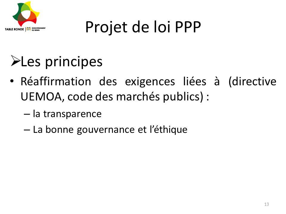 Projet de loi PPP  Les principes Réaffirmation des exigences liées à (directive UEMOA, code des marchés publics) : – la transparence – La bonne gouve