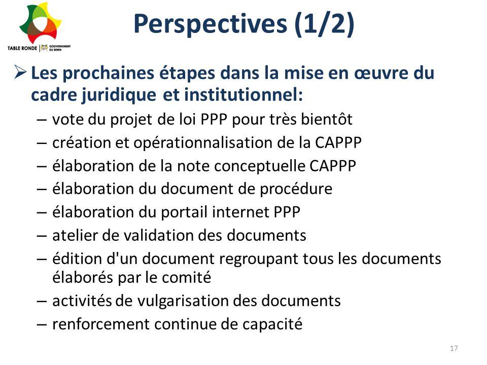 Perspectives (1/2)  Les prochaines étapes dans la mise en œuvre du cadre juridique et institutionnel: – vote du projet de loi PPP pour très bientôt –