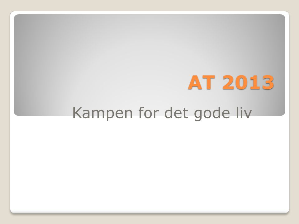 AT 2013 Kampen for det gode liv