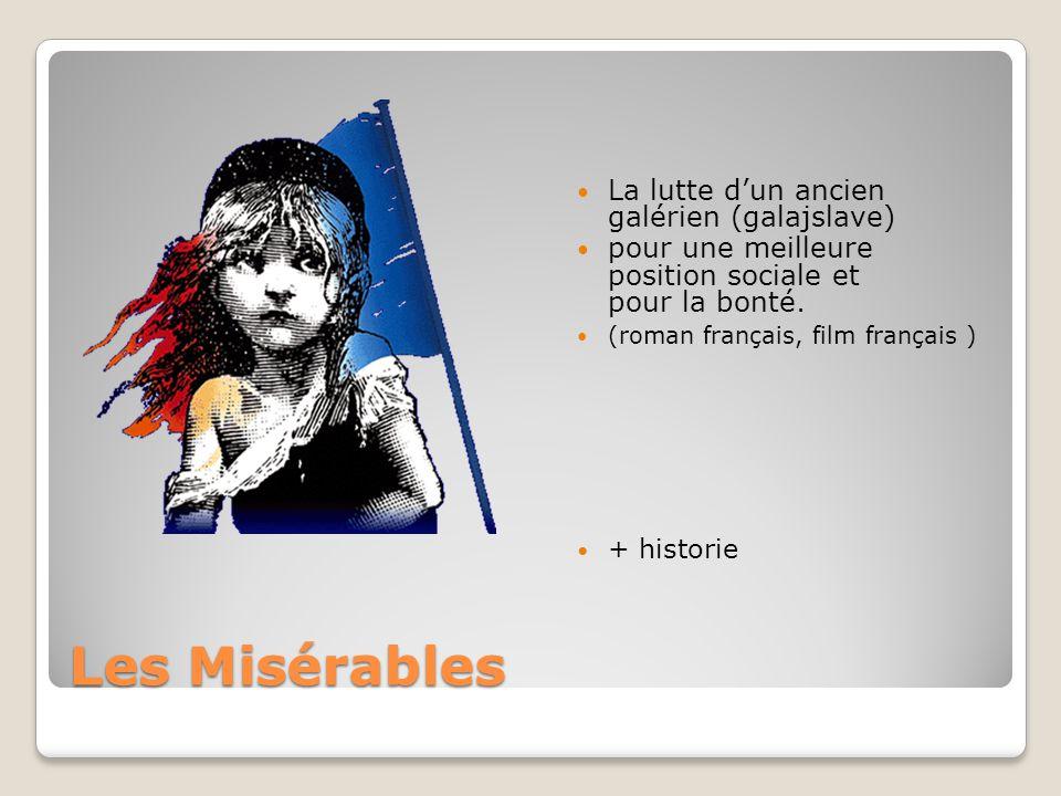 Les Misérables La lutte d'un ancien galérien (galajslave) pour une meilleure position sociale et pour la bonté.