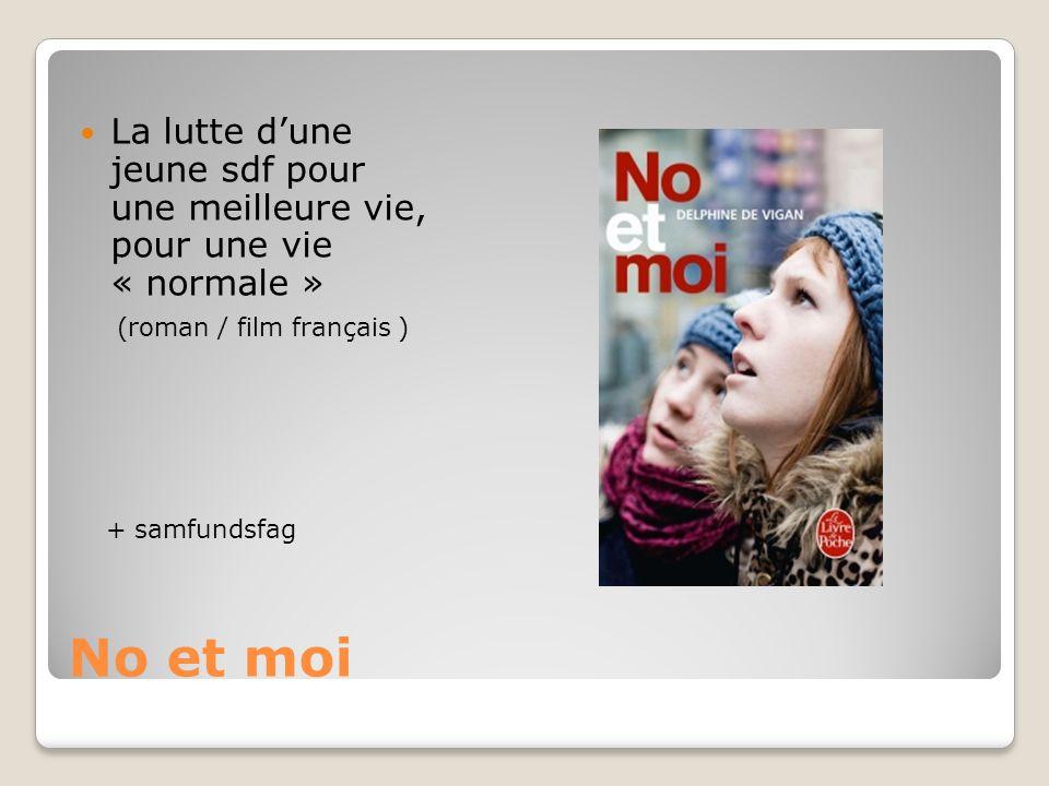 No et moi La lutte d'une jeune sdf pour une meilleure vie, pour une vie « normale » (roman / film français ) + samfundsfag