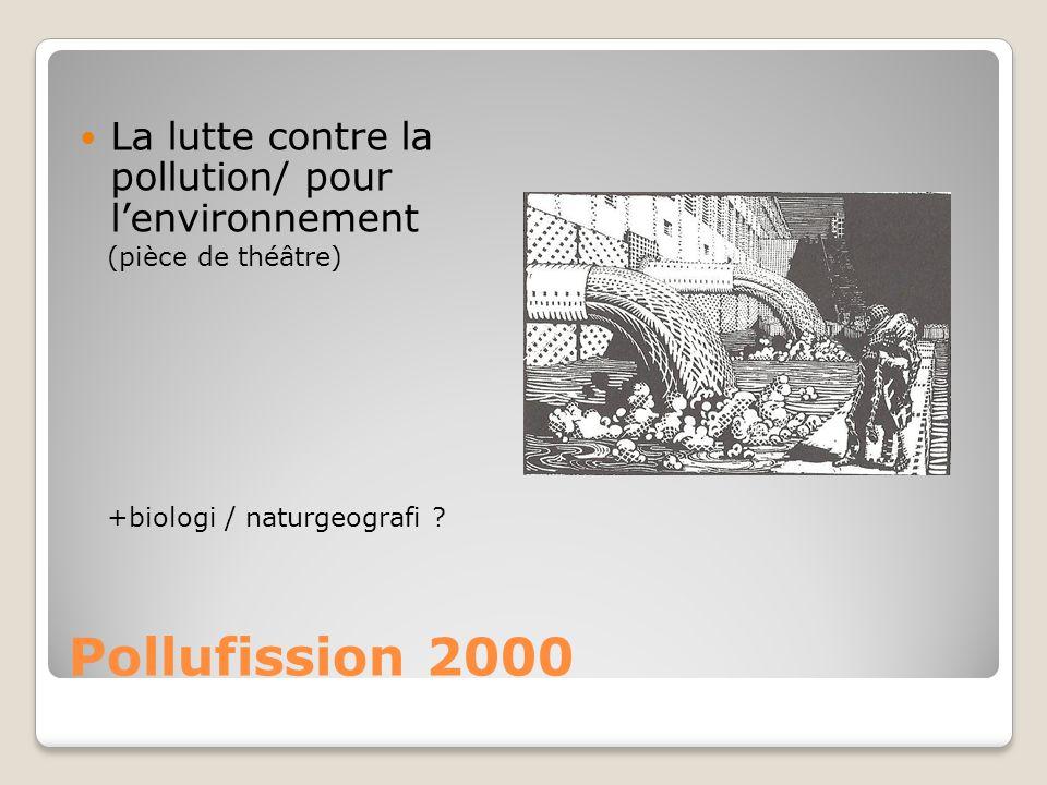 Pollufission 2000 La lutte contre la pollution/ pour l'environnement (pièce de théâtre) +biologi / naturgeografi