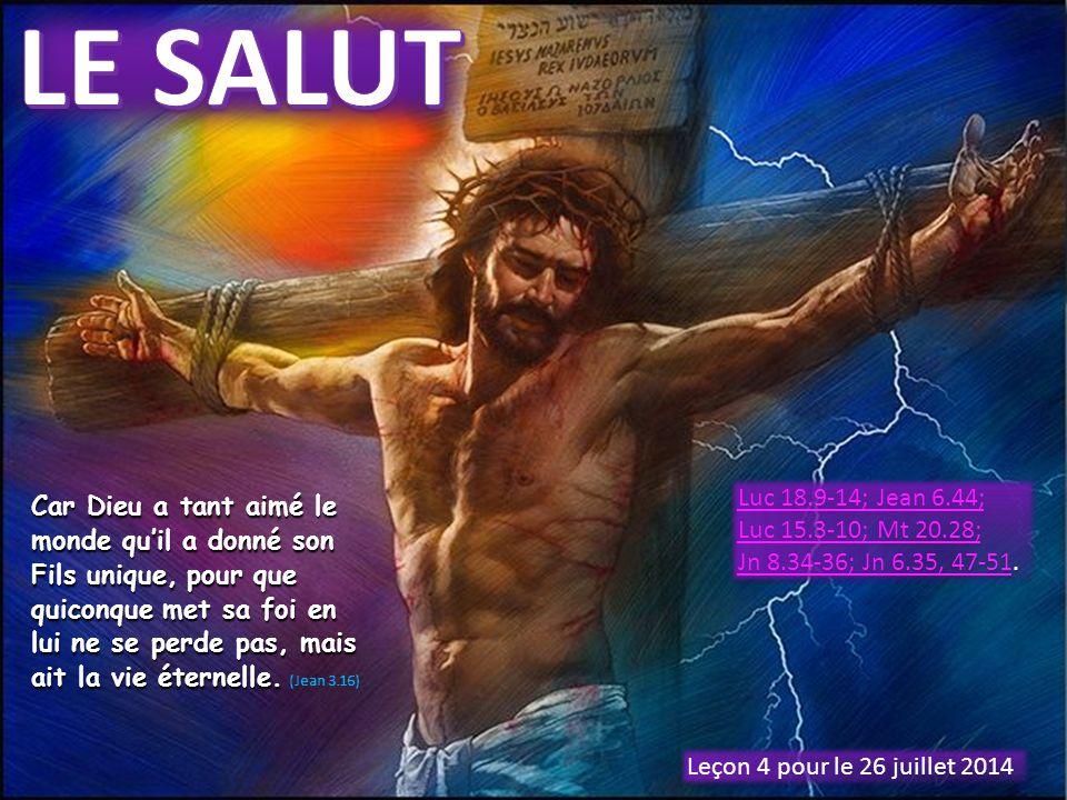 Leçon 4 pour le 26 juillet 2014 Car Dieu a tant aimé le monde qu'il a donné son Fils unique, pour que quiconque met sa foi en lui ne se perde pas, mais ait la vie éternelle.