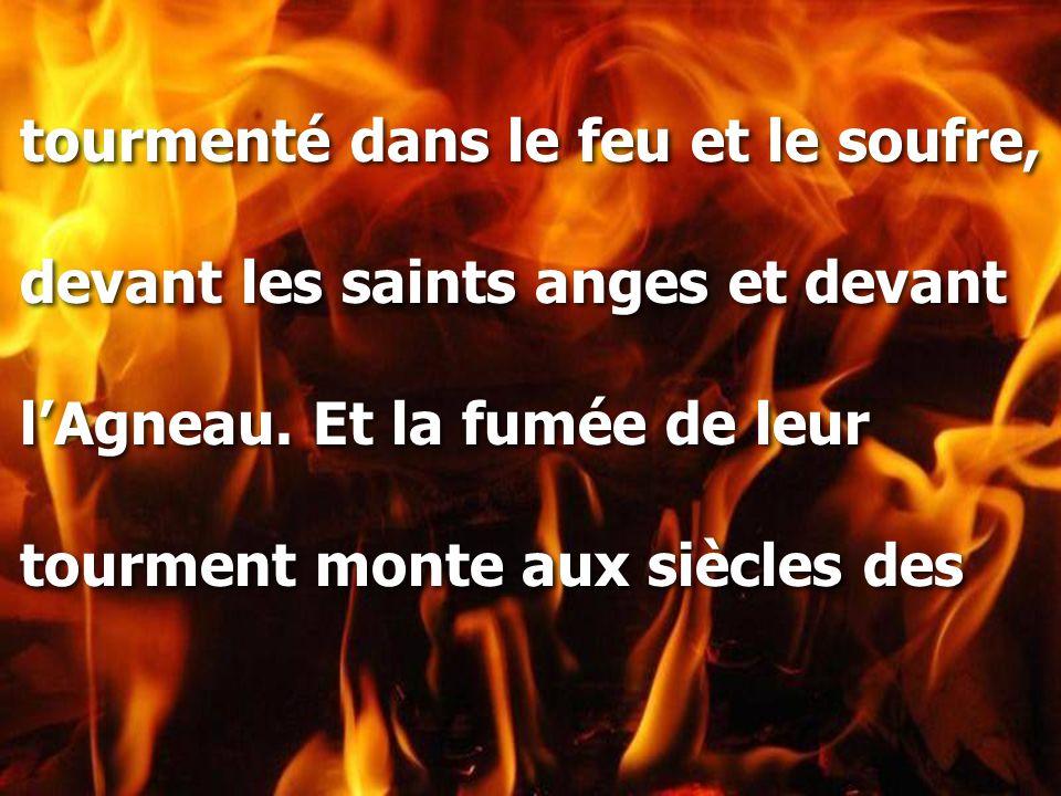 tourmenté dans le feu et le soufre, devant les saints anges et devant l'Agneau.