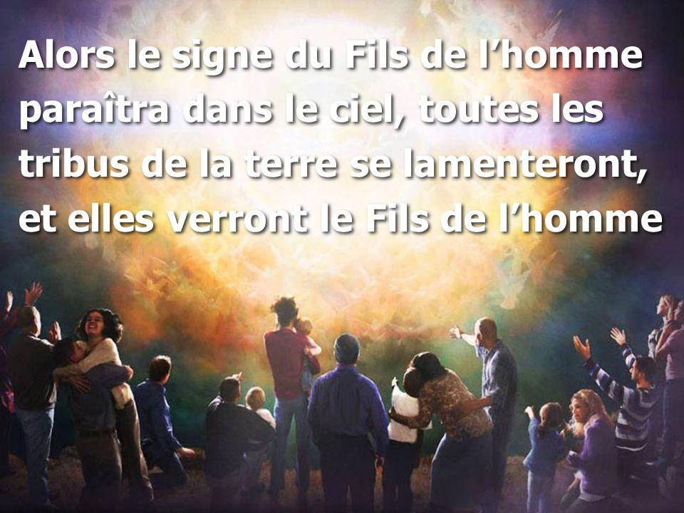 Alors le signe du Fils de l'homme paraîtra dans le ciel, toutes les tribus de la terre se lamenteront, et elles verront le Fils de l'homme